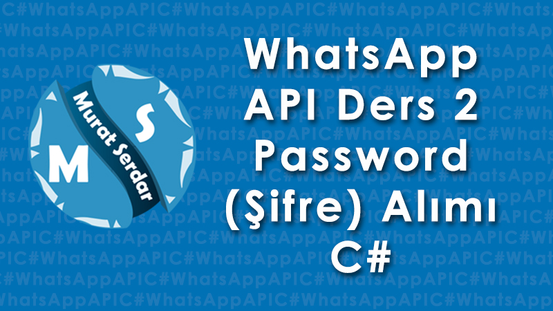 WhatsApp Api Password Alımı – Ders 2 – C#